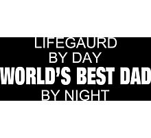 Lifegaurd By Day World's Best Dad By Night - Tshirts & Accessories Photographic Print