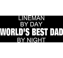 Lineman By Day World's Best Dad By Night - Tshirts & Accessories Photographic Print