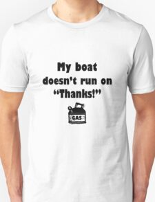 My boat doesnt run on thanks geek funny nerd T-Shirt