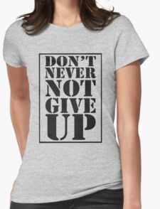Never give up funny inspirational posters geek funny nerd Womens Fitted T-Shirt