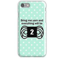 bring me yarn and everything will be fine iPhone Case/Skin
