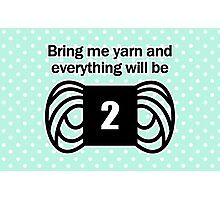 bring me yarn and everything will be fine Photographic Print