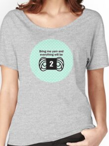 bring me yarn and everything will be fine Women's Relaxed Fit T-Shirt