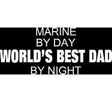 Marine By Day World's Best Dad By Night - Tshirts & Accessories Photographic Print