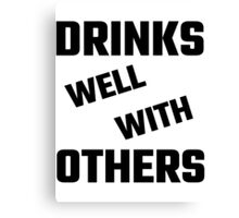 Drinks Well With Others Canvas Print