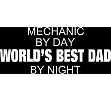 Mechanic By Day World's Best Dad By Night - Tshirts & Accessories Photographic Print