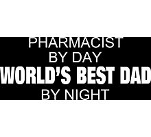 Pharmacist By Day World's Best Dad By Night - Tshirts & Accessories Photographic Print