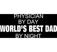Physician By Day World's Best Dad By Night - Tshirts & Accessories Photographic Print