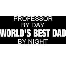 Professor By Day World's Best Dad By Night - Tshirts & Accessories Photographic Print