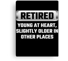Retired Young At Heart, Slightly Older In Other Places Canvas Print