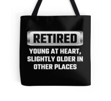 Retired Young At Heart, Slightly Older In Other Places Tote Bag