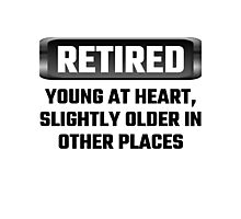 Retired Young At Heart, Slightly Older In Other Places Photographic Print