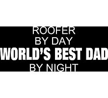 Roofer By Day World's Best Dad By Night - Tshirts & Accessories Photographic Print