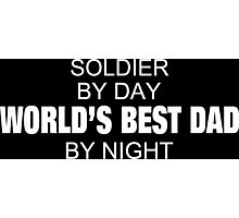 Soldier By Day World's Best Dad By Night - Tshirts & Accessories Photographic Print