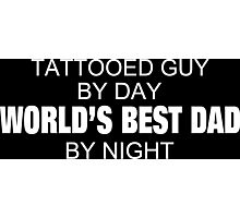 Tattooed Guy By Day World's Best Dad By Night - Tshirts & Accessories Photographic Print