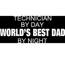 Technician By Day World's Best Dad By Night - Tshirts & Accessories Photographic Print