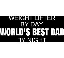 Weight Lifter By Day World's Best Dad By Night - Tshirts & Accessories Photographic Print