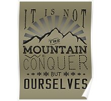 It is not the mountain we conquer but ourselves. Poster