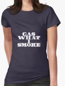 Gas What I Smoke Womens Fitted T-Shirt