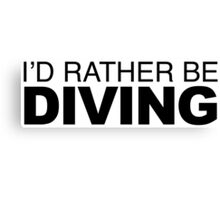 I'd rather be Diving Canvas Print