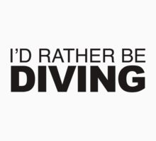 I'd rather be Diving by LudlumDesign