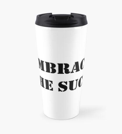 Embrace the Suck Travel Mug