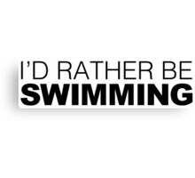 I'd rather be Swimming Canvas Print