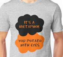 It's a metaphor, you potato with eyes Unisex T-Shirt