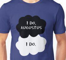 TFIOS - I do, Augustus. I do.  Unisex T-Shirt