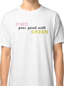 Pink goes good with green Classic T-Shirt