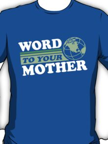 Word To Your Mother - Mother Earth T-Shirt