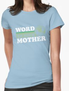 Word To Your Mother - Mother Earth Womens Fitted T-Shirt