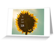 be your own sun, sunflower Greeting Card
