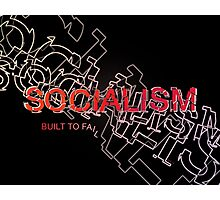 Socialism Is Built To Fail Photographic Print