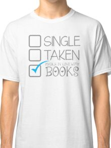 SINGLE TAKEN Madly in love with books Classic T-Shirt
