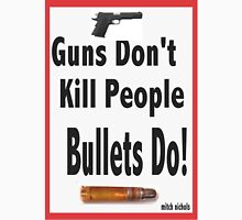 guns don't kill people. bullets do Unisex T-Shirt