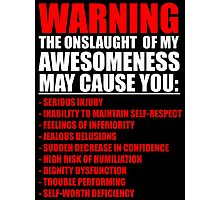 WARNING: MY AWESOMENESS MAY CAUSE YOU: Photographic Print
