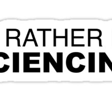 I'd rather be Sciencing Sticker