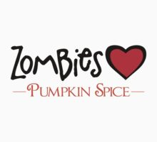 Zombies Love Pumpkin Spice by LudlumDesign