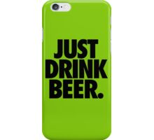 JUST DRINK BEER. iPhone Case/Skin