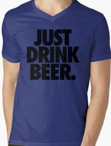 JUST DRINK BEER. Mens V-Neck T-Shirt
