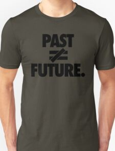PAST DOES NOT EQUAL FUTURE T-Shirt