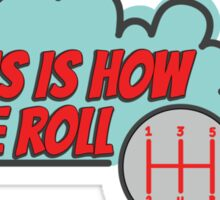 This is how we roll - 2 Sticker