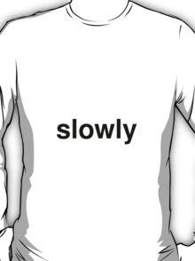 slowly T-Shirt