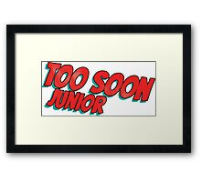 Too soon junior Framed Print