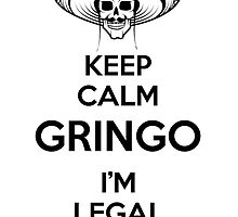 Keep Calm Gringo by TommyTsunami