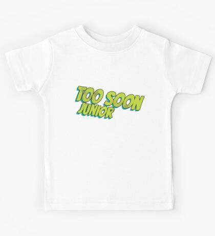 Too soon junior - 2 Kids Tee