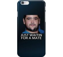 Just Waitin for a Mate iPhone Case/Skin