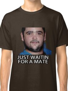 Just Waitin for a Mate Classic T-Shirt