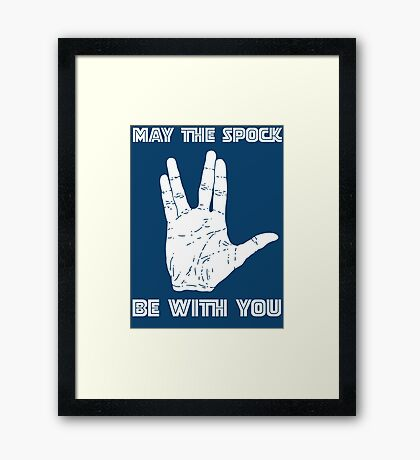 May The Spock Be With You Trekkie Vulcan Salute T Shirt Framed Print